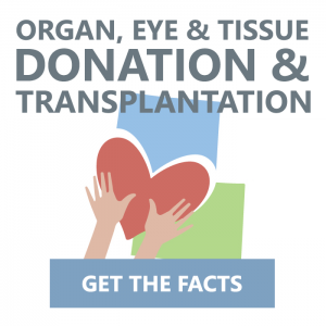 Get the facts on organ, eye and tissue donation